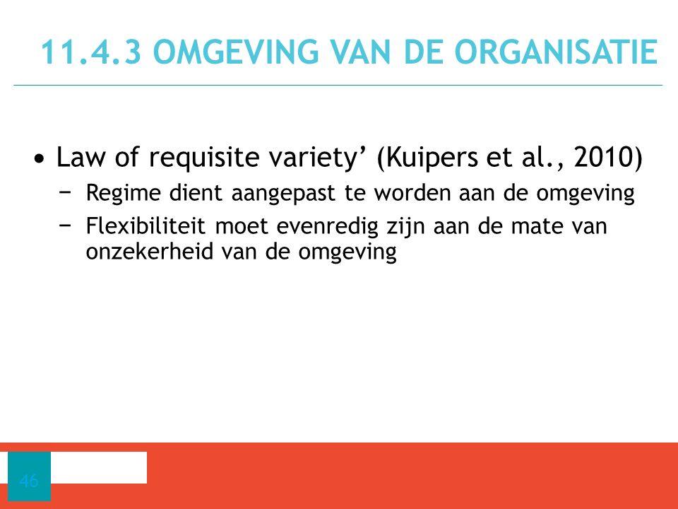 Law of requisite variety' (Kuipers et al., 2010) − Regime dient aangepast te worden aan de omgeving − Flexibiliteit moet evenredig zijn aan de mate van onzekerheid van de omgeving 46 11.4.3 OMGEVING VAN DE ORGANISATIE