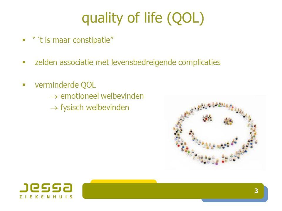 3 quality of life (QOL)  't is maar constipatie  zelden associatie met levensbedreigende complicaties  verminderde QOL  emotioneel welbevinden  fysisch welbevinden