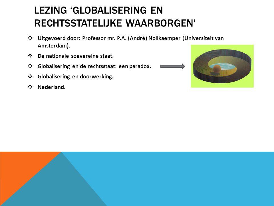 LEZING 'GLOBALISERING EN RECHTSSTATELIJKE WAARBORGEN'  Uitgevoerd door: Professor mr.