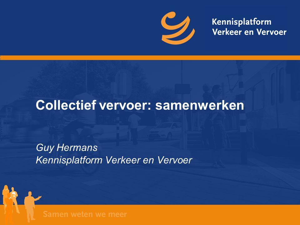 Collectief vervoer: samenwerken Guy Hermans Kennisplatform Verkeer en Vervoer