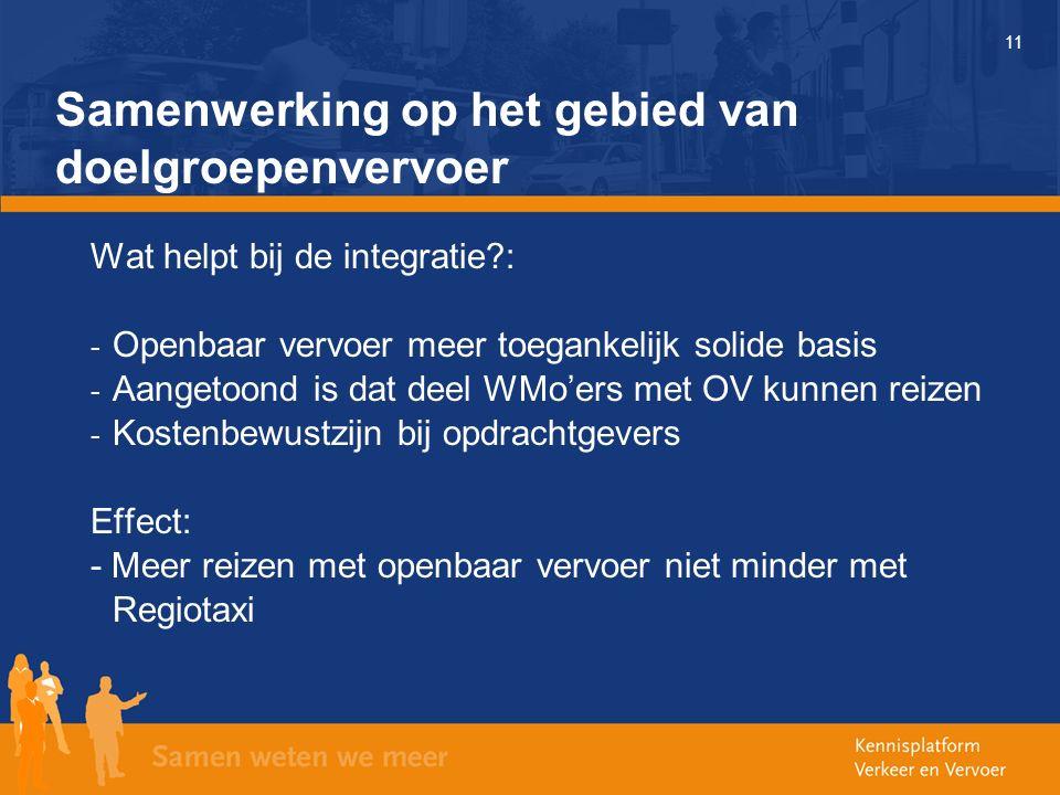 11 Samenwerking op het gebied van doelgroepenvervoer Wat helpt bij de integratie?: - Openbaar vervoer meer toegankelijk solide basis - Aangetoond is d