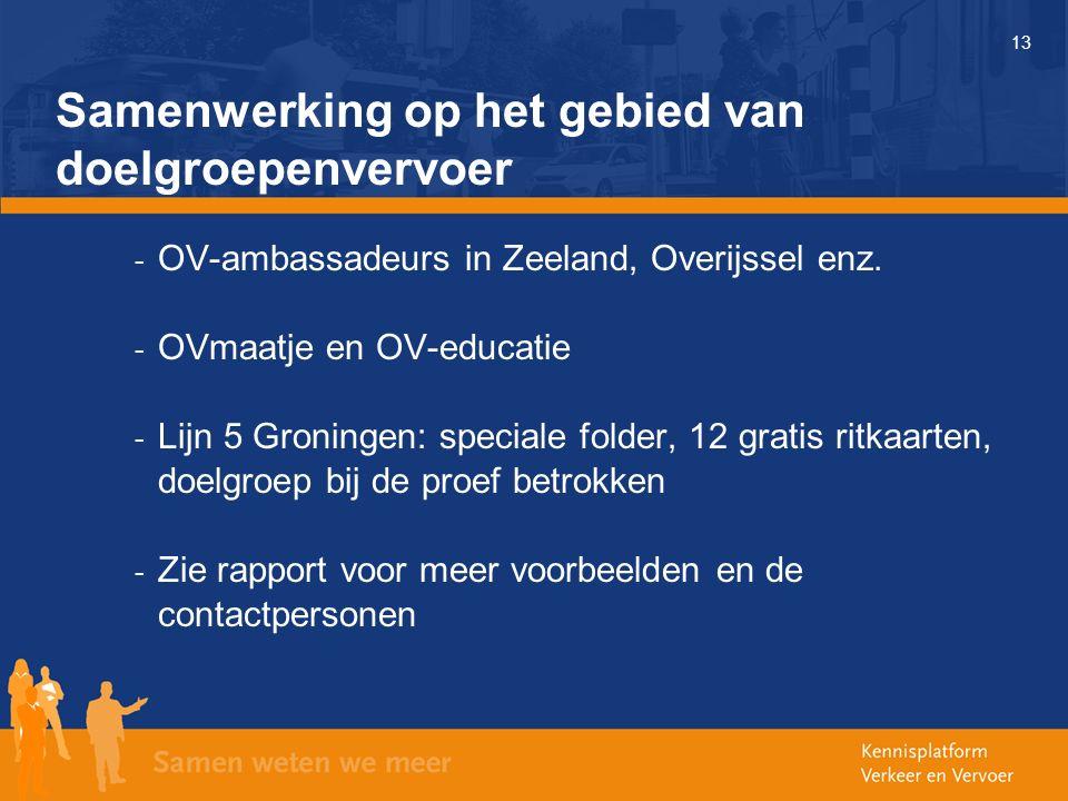 13 Samenwerking op het gebied van doelgroepenvervoer - OV-ambassadeurs in Zeeland, Overijssel enz. - OVmaatje en OV-educatie - Lijn 5 Groningen: speci