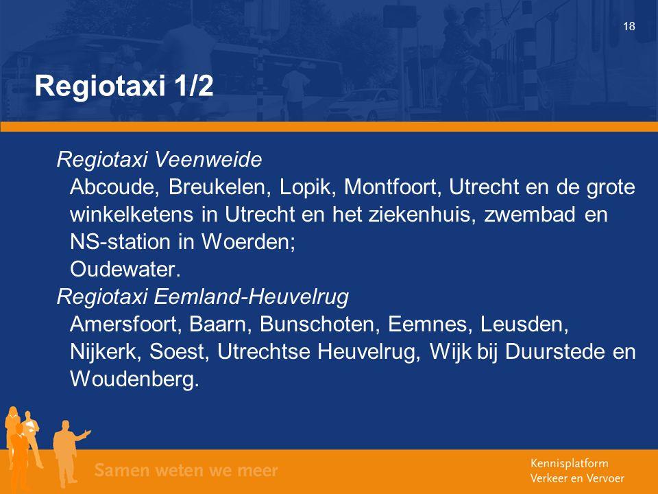 18 Regiotaxi 1/2 Regiotaxi Veenweide Abcoude, Breukelen, Lopik, Montfoort, Utrecht en de grote winkelketens in Utrecht en het ziekenhuis, zwembad en NS-station in Woerden; Oudewater.