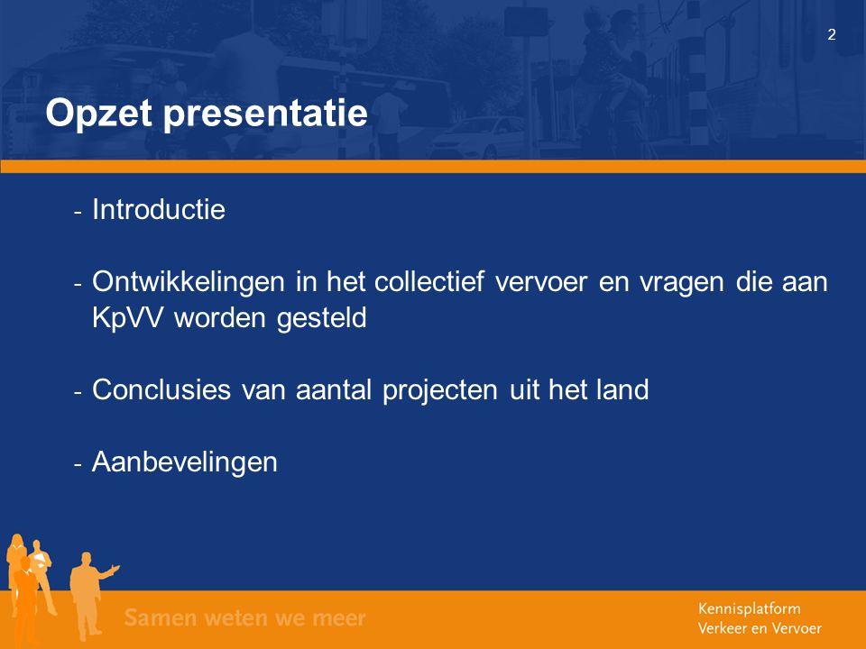 2 Opzet presentatie - Introductie - Ontwikkelingen in het collectief vervoer en vragen die aan KpVV worden gesteld - Conclusies van aantal projecten uit het land - Aanbevelingen