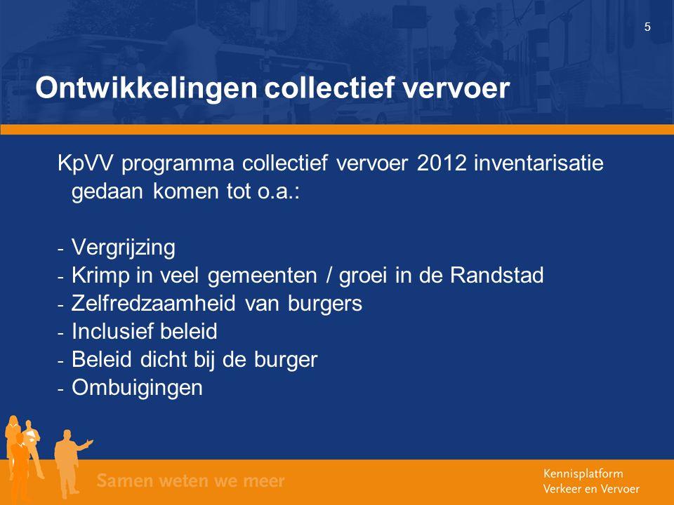 5 Ontwikkelingen collectief vervoer KpVV programma collectief vervoer 2012 inventarisatie gedaan komen tot o.a.: - Vergrijzing - Krimp in veel gemeenten / groei in de Randstad - Zelfredzaamheid van burgers - Inclusief beleid - Beleid dicht bij de burger - Ombuigingen