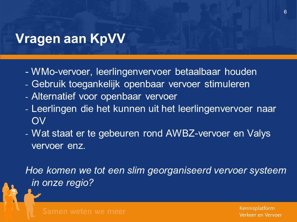 6 Vragen aan KpVV - WMo-vervoer, leerlingenvervoer betaalbaar houden - Gebruik toegankelijk openbaar vervoer stimuleren - Alternatief voor openbaar vervoer - Leerlingen die het kunnen uit het leerlingenvervoer naar OV - Wat staat er te gebeuren rond AWBZ-vervoer en Valys vervoer enz.