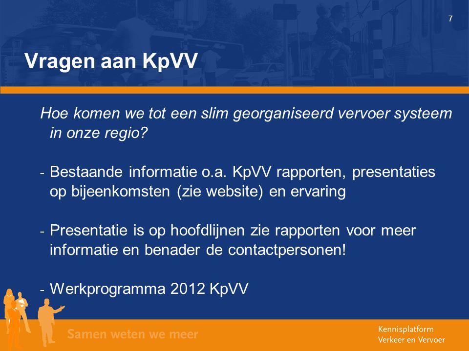 7 Vragen aan KpVV Hoe komen we tot een slim georganiseerd vervoer systeem in onze regio? - Bestaande informatie o.a. KpVV rapporten, presentaties op b