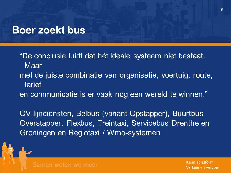 """9 Boer zoekt bus """"De conclusie luidt dat hét ideale systeem niet bestaat. Maar met de juiste combinatie van organisatie, voertuig, route, tarief en co"""