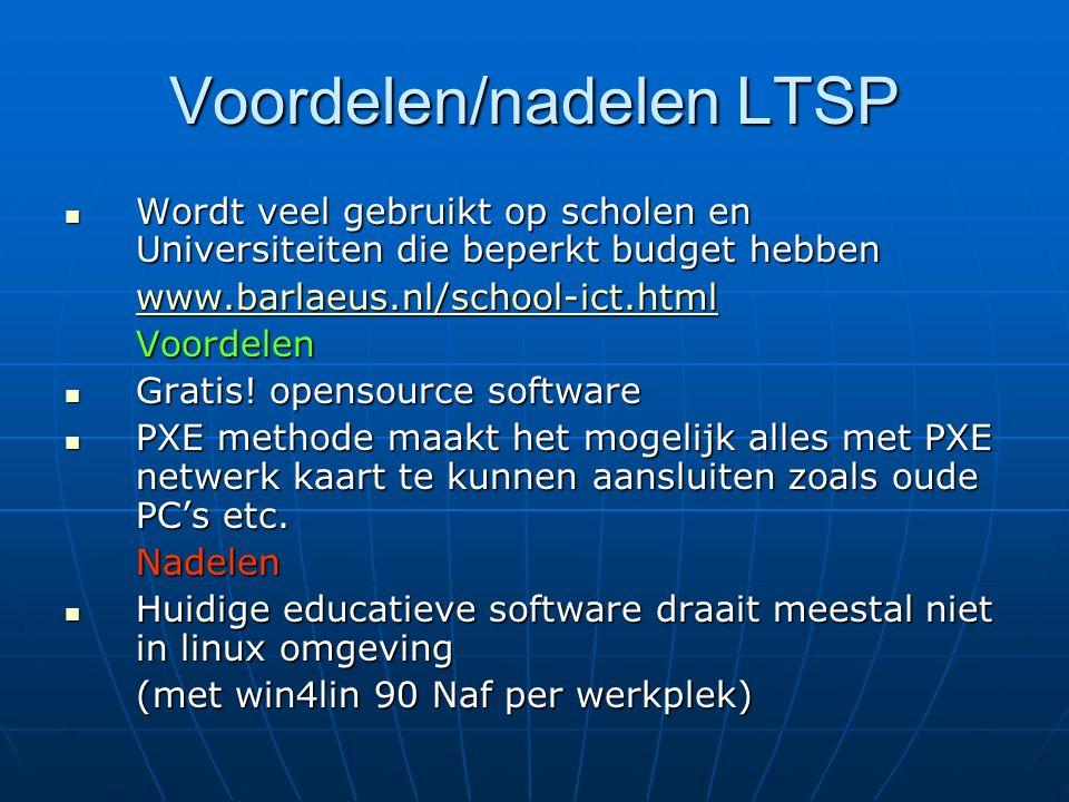 Voordelen/nadelen LTSP Wordt veel gebruikt op scholen en Universiteiten die beperkt budget hebben Wordt veel gebruikt op scholen en Universiteiten die