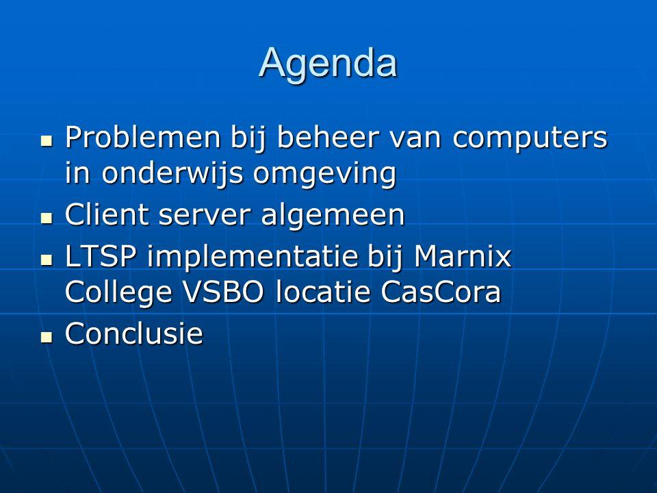 Agenda Problemen bij beheer van computers in onderwijs omgeving Problemen bij beheer van computers in onderwijs omgeving Client server algemeen Client server algemeen LTSP implementatie bij Marnix College VSBO locatie CasCora LTSP implementatie bij Marnix College VSBO locatie CasCora Conclusie Conclusie