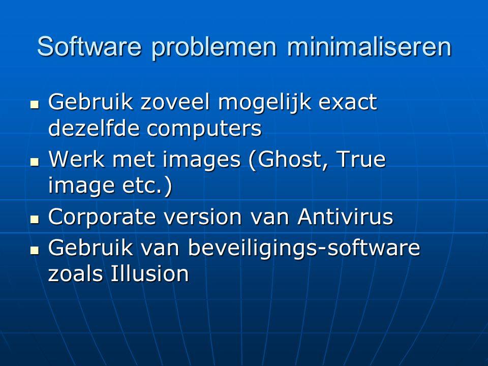 Software problemen minimaliseren Gebruik zoveel mogelijk exact dezelfde computers Gebruik zoveel mogelijk exact dezelfde computers Werk met images (Gh