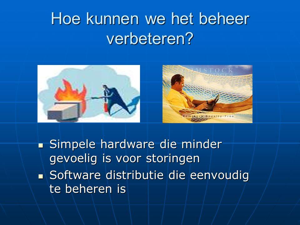 Hoe kunnen we het beheer verbeteren? Simpele hardware die minder gevoelig is voor storingen Simpele hardware die minder gevoelig is voor storingen Sof