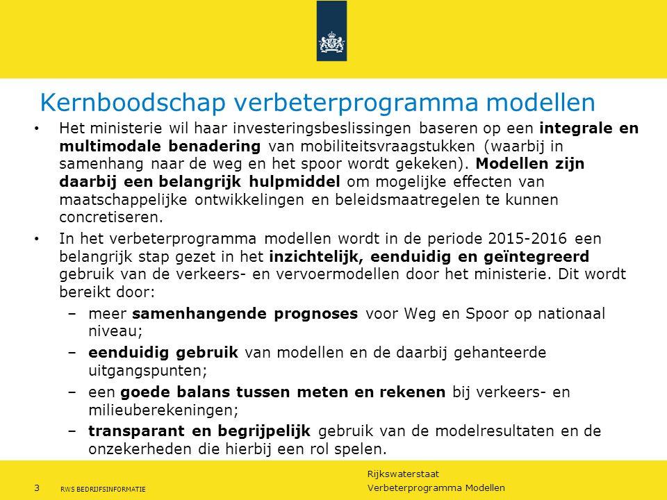 Rijkswaterstaat 3Verbeterprogramma Modellen RWS BEDRIJFSINFORMATIE Kernboodschap verbeterprogramma modellen Het ministerie wil haar investeringsbeslis