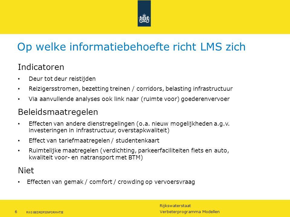 Rijkswaterstaat 6Verbeterprogramma Modellen RWS BEDRIJFSINFORMATIE Op welke informatiebehoefte richt LMS zich Indicatoren Deur tot deur reistijden Rei