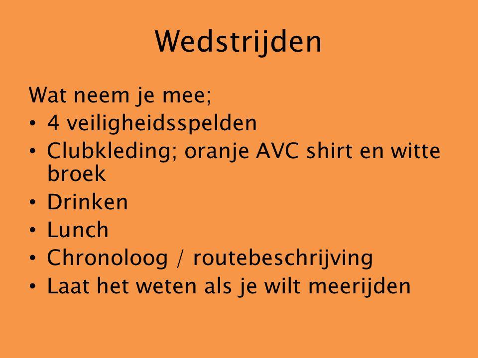 Wedstrijden Wat neem je mee; 4 veiligheidsspelden Clubkleding; oranje AVC shirt en witte broek Drinken Lunch Chronoloog / routebeschrijving Laat het weten als je wilt meerijden