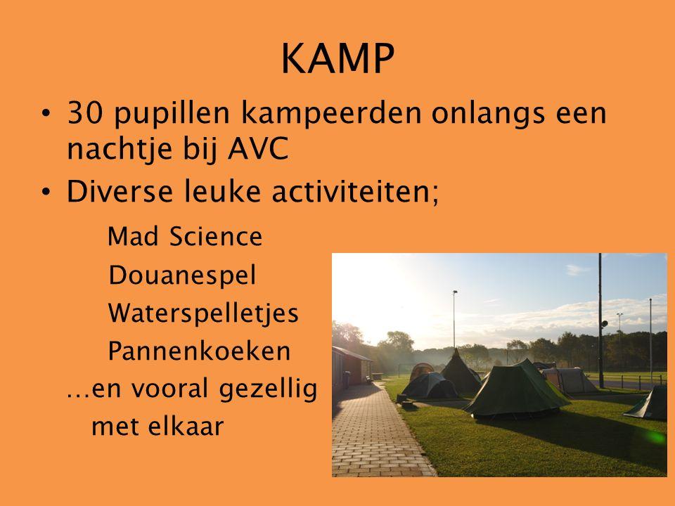 KAMP 30 pupillen kampeerden onlangs een nachtje bij AVC Diverse leuke activiteiten; Mad Science Douanespel Waterspelletjes Pannenkoeken …en vooral gezellig met elkaar