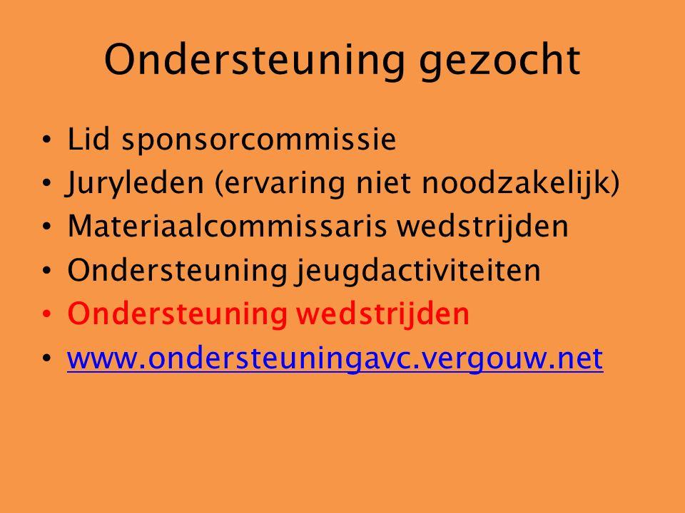 Ondersteuning gezocht Lid sponsorcommissie Juryleden (ervaring niet noodzakelijk) Materiaalcommissaris wedstrijden Ondersteuning jeugdactiviteiten Ondersteuning wedstrijden www.ondersteuningavc.vergouw.net