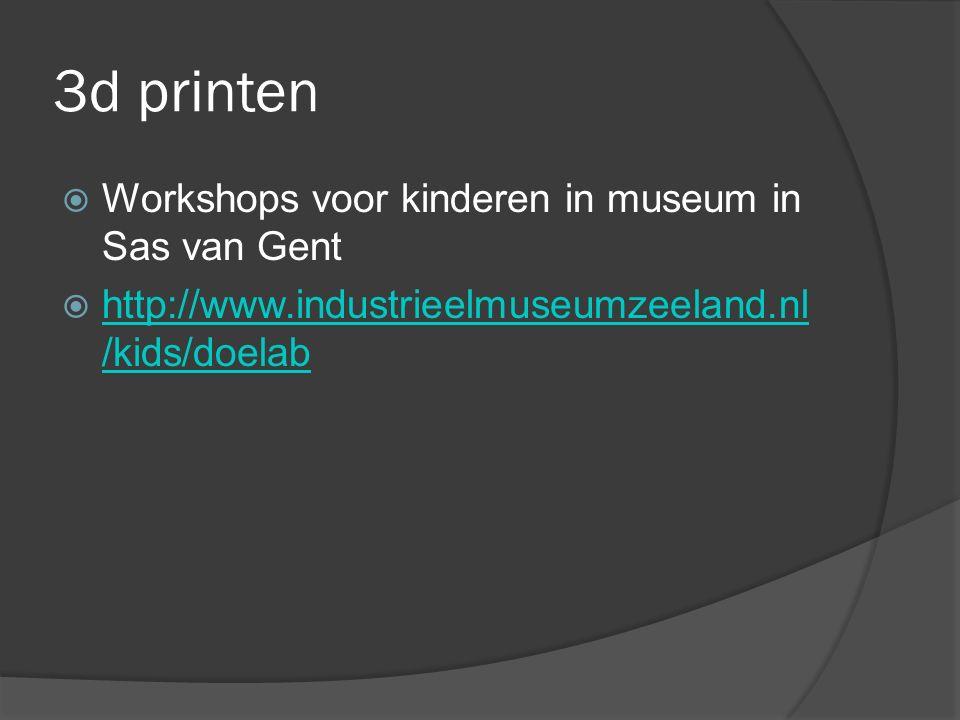 3d printen  Workshops voor kinderen in museum in Sas van Gent  http://www.industrieelmuseumzeeland.nl /kids/doelab http://www.industrieelmuseumzeela