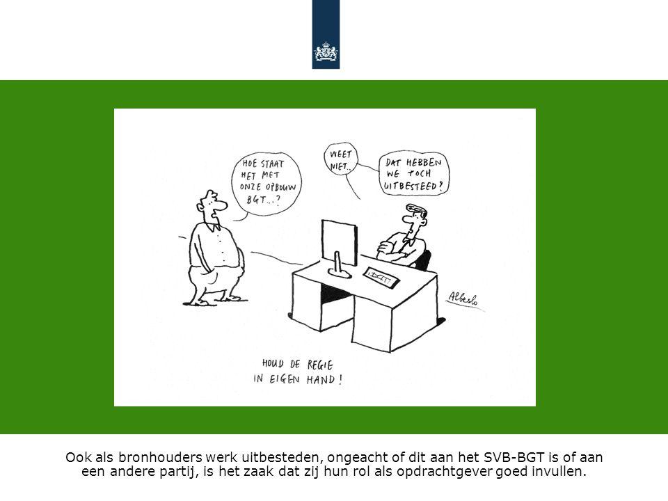 Ook als bronhouders werk uitbesteden, ongeacht of dit aan het SVB-BGT is of aan een andere partij, is het zaak dat zij hun rol als opdrachtgever goed invullen.