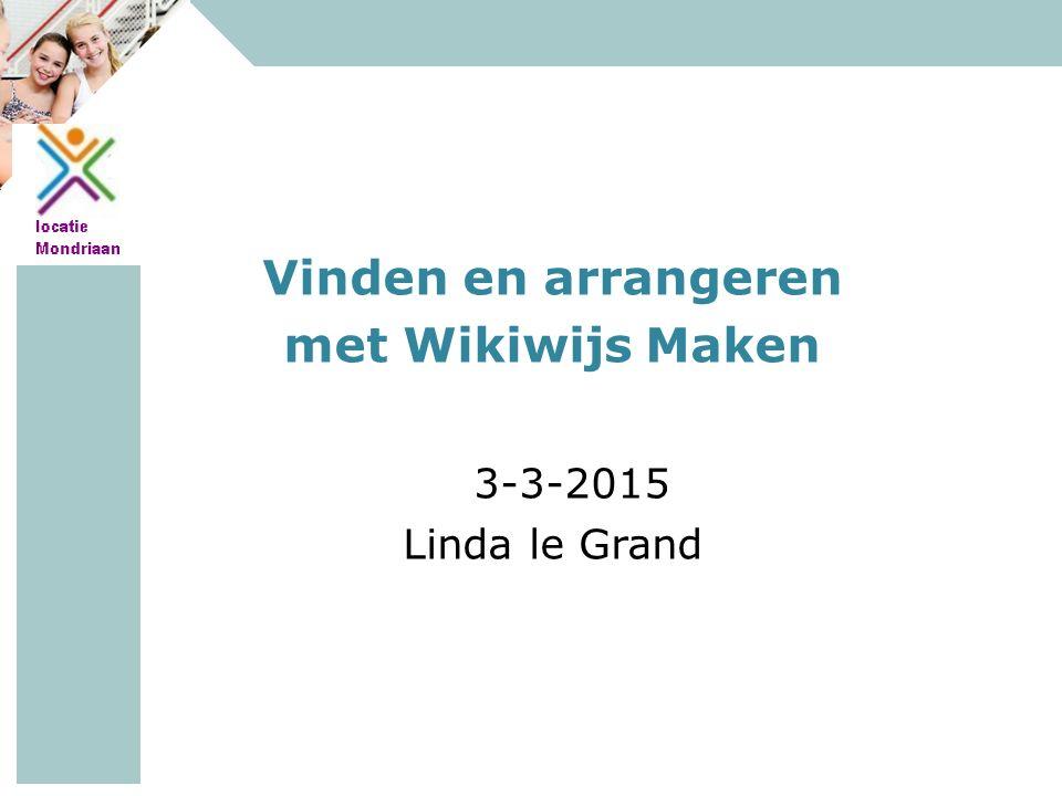 MAVO - HAVO - VWO Vinden en arrangeren met Wikiwijs Maken 3-3-2015 Linda le Grand