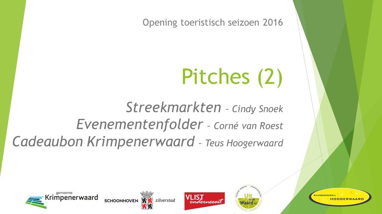 Opening toeristisch seizoen 2016 Pitches (2) Streekmarkten – Cindy Snoek Evenementenfolder – Corné van Roest Cadeaubon Krimpenerwaard – Teus Hoogerwaard