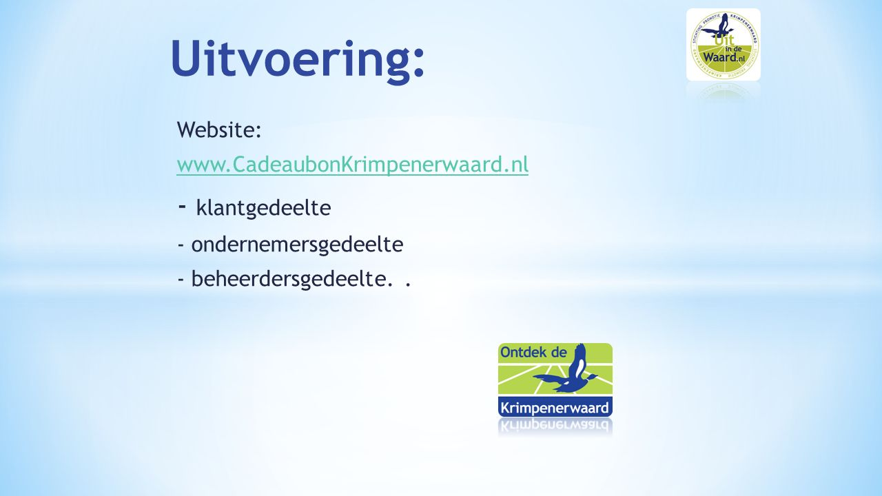 Website: www.CadeaubonKrimpenerwaard.nl - klantgedeelte - ondernemersgedeelte - beheerdersgedeelte..