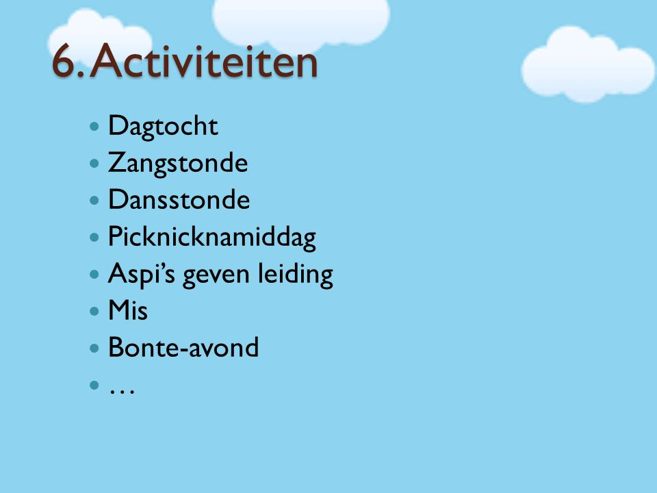 6. Activiteiten Dagtocht Zangstonde Dansstonde Picknicknamiddag Aspi's geven leiding Mis Bonte-avond …
