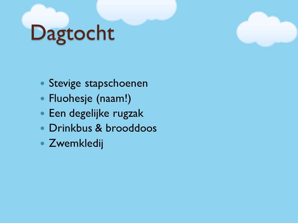 Dagtocht Stevige stapschoenen Fluohesje (naam!) Een degelijke rugzak Drinkbus & brooddoos Zwemkledij