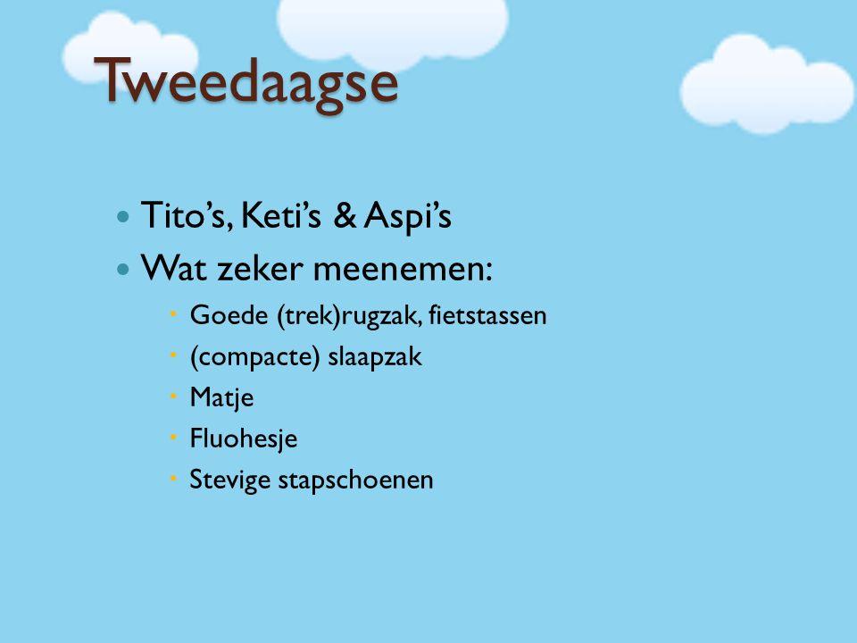 Tweedaagse Tito's, Keti's & Aspi's Wat zeker meenemen:  Goede (trek)rugzak, fietstassen  (compacte) slaapzak  Matje  Fluohesje  Stevige stapschoenen