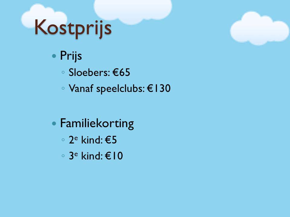 Kostprijs Prijs ◦ Sloebers: €65 ◦ Vanaf speelclubs: €130 Familiekorting ◦ 2 e kind: €5 ◦ 3 e kind: €10
