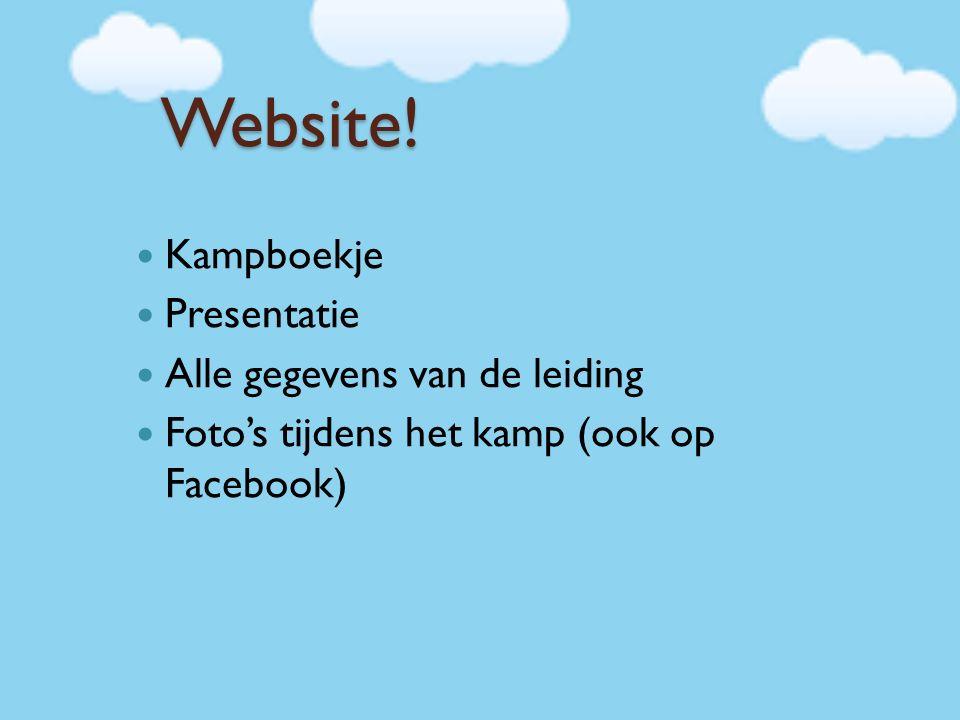 Website! Kampboekje Presentatie Alle gegevens van de leiding Foto's tijdens het kamp (ook op Facebook)