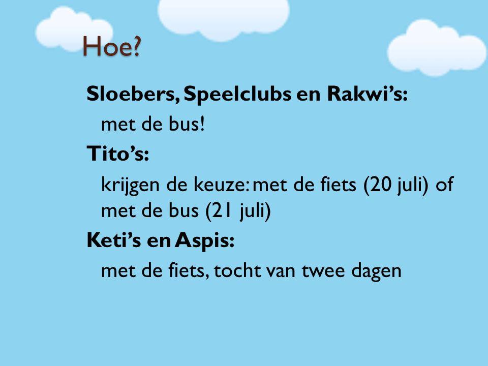 Hoe? Sloebers, Speelclubs en Rakwi's: met de bus! Tito's: krijgen de keuze: met de fiets (20 juli) of met de bus (21 juli) Keti's en Aspis: met de fie