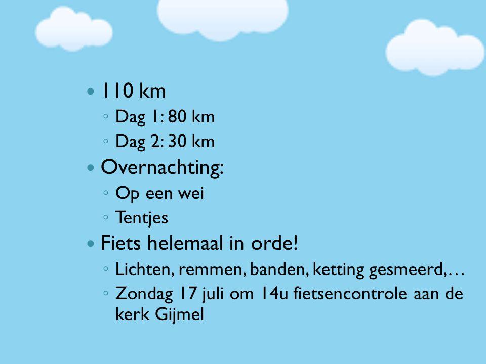 110 km ◦ Dag 1: 80 km ◦ Dag 2: 30 km Overnachting: ◦ Op een wei ◦ Tentjes Fiets helemaal in orde! ◦ Lichten, remmen, banden, ketting gesmeerd,… ◦ Zond
