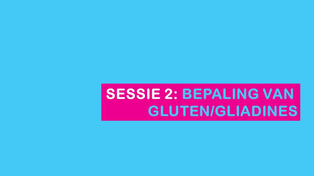 SESSIE 2: BEPALING VAN GLUTEN/GLIADINES