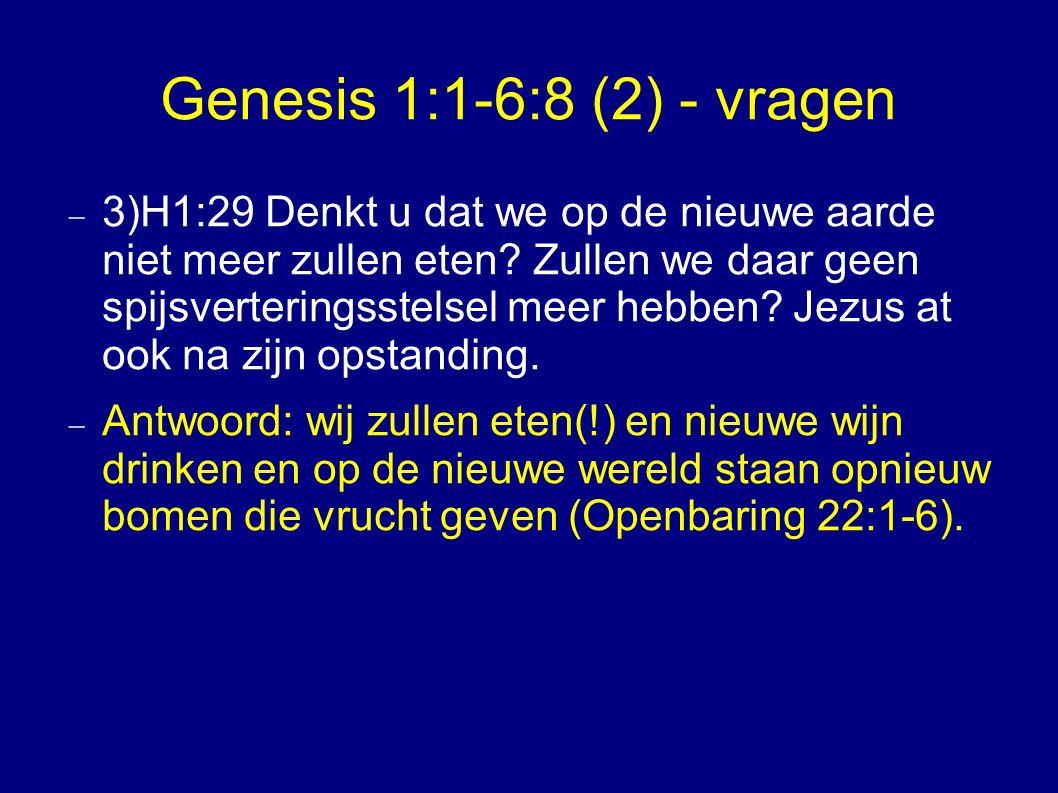Genesis 1:1-6:8 (2) - vragen  3)H1:29 Denkt u dat we op de nieuwe aarde niet meer zullen eten.