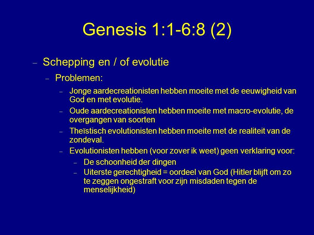 Genesis 1:1-6:8 (2)  Schepping en / of evolutie  Problemen:  Jonge aardecreationisten hebben moeite met de eeuwigheid van God en met evolutie.