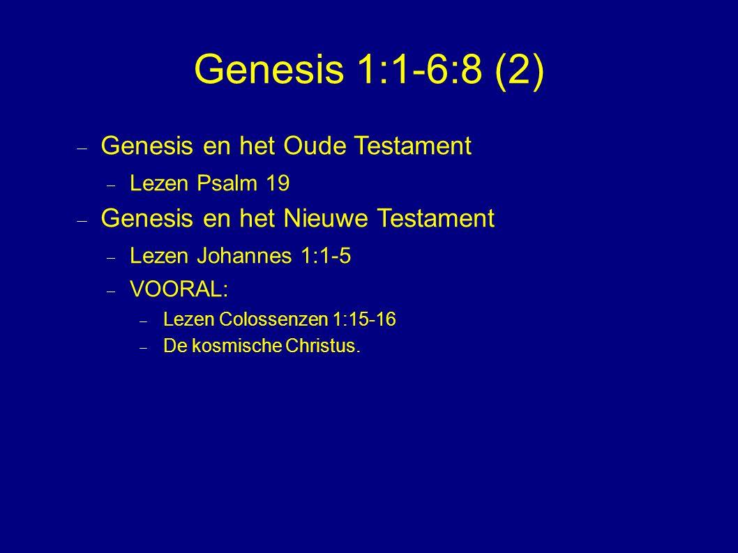 Genesis 1:1-6:8 (2)  Genesis en het Oude Testament  Lezen Psalm 19  Genesis en het Nieuwe Testament  Lezen Johannes 1:1-5  VOORAL:  Lezen Colossenzen 1:15-16  De kosmische Christus.