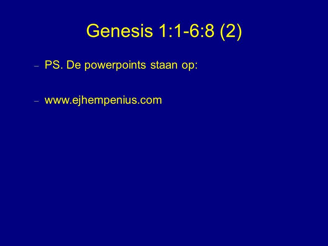 Genesis 1:1-6:8 (2)  PS. De powerpoints staan op:  www.ejhempenius.com