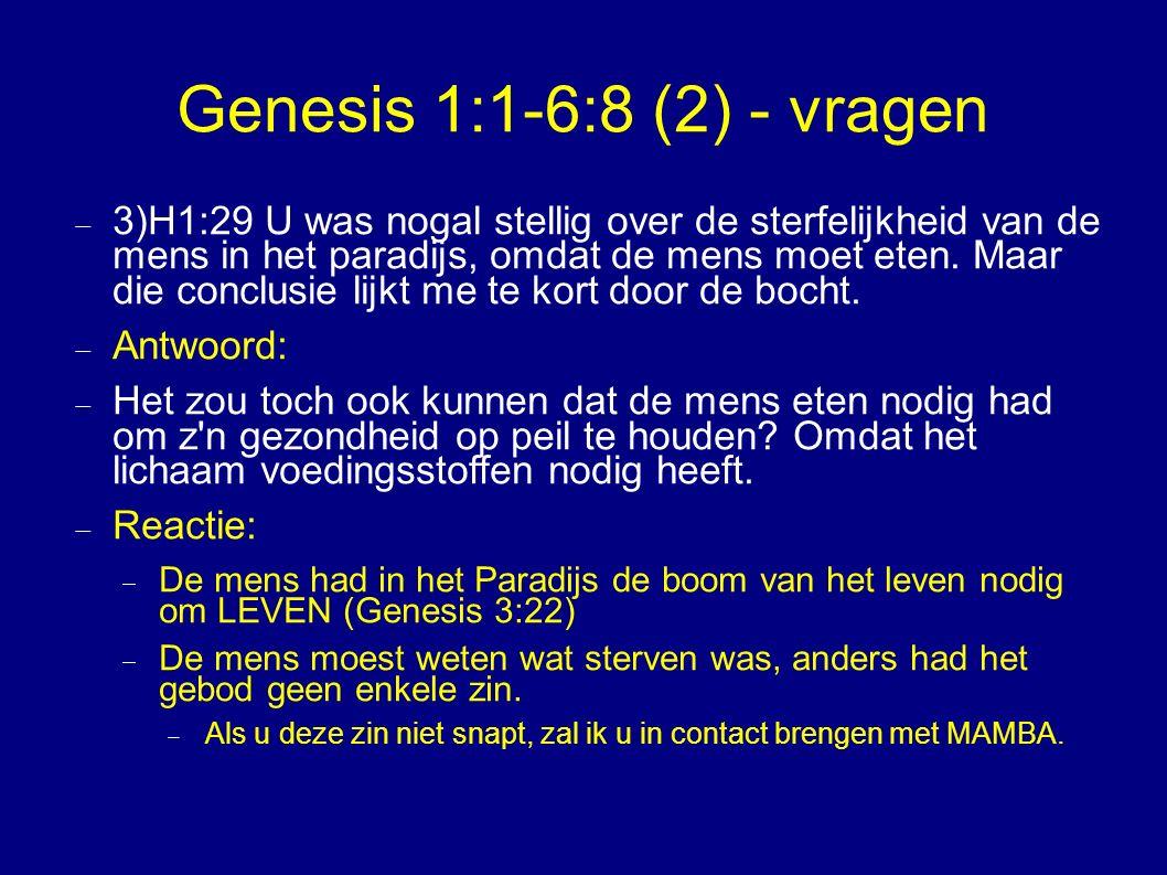 Genesis 1:1-6:8 (2) - vragen  3)H1:29 U was nogal stellig over de sterfelijkheid van de mens in het paradijs, omdat de mens moet eten.