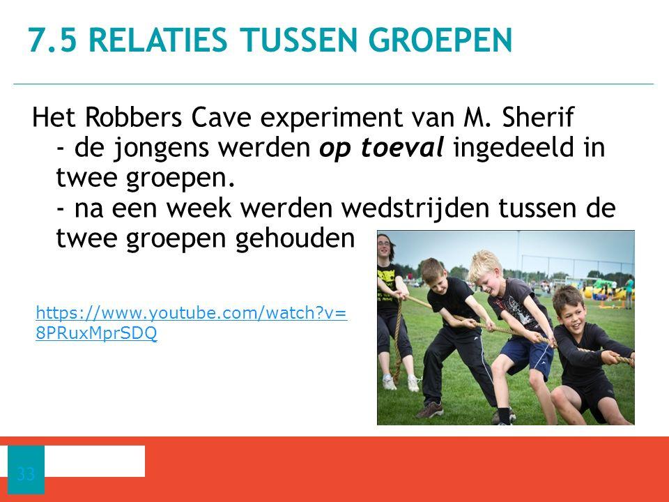Het Robbers Cave experiment van M.Sherif - de jongens werden op toeval ingedeeld in twee groepen.