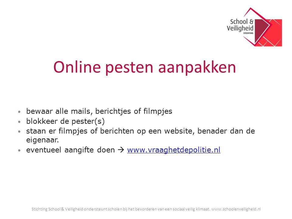 Online pesten aanpakken bewaar alle mails, berichtjes of filmpjes blokkeer de pester(s) staan er filmpjes of berichten op een website, benader dan de eigenaar.