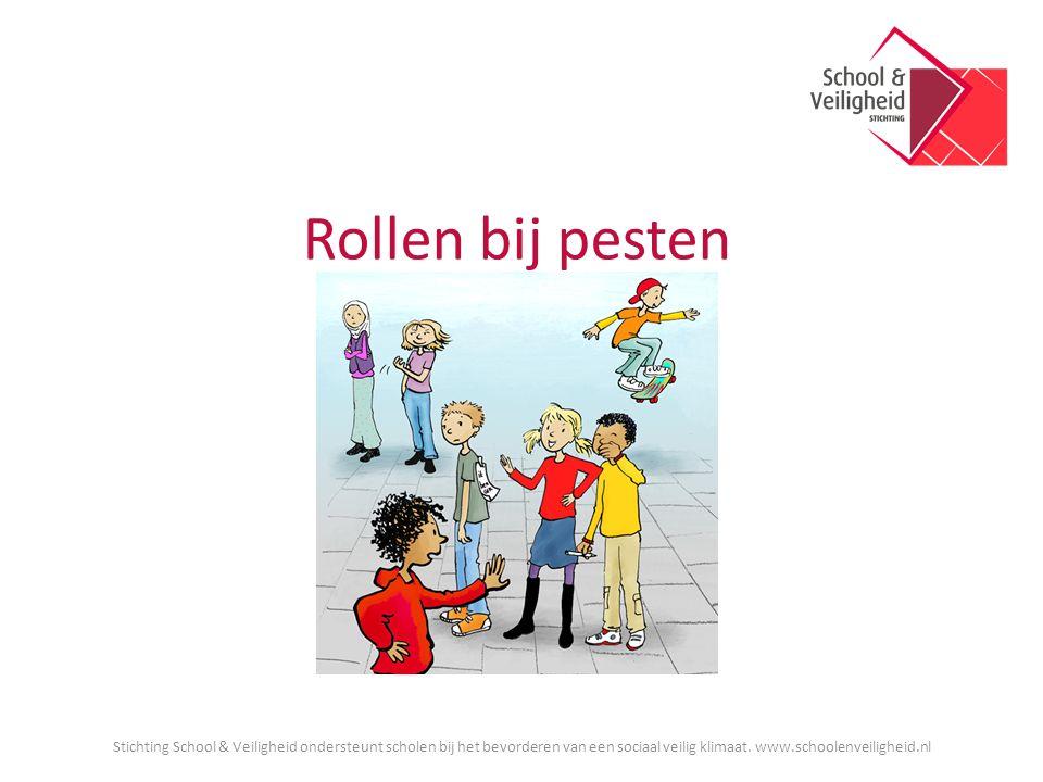 Rollen bij pesten Stichting School & Veiligheid ondersteunt scholen bij het bevorderen van een sociaal veilig klimaat.