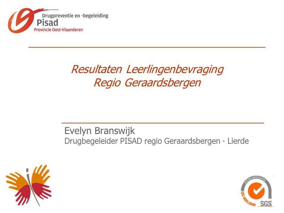 Resultaten Leerlingenbevraging Regio Geraardsbergen Evelyn Branswijk Drugbegeleider PISAD regio Geraardsbergen - Lierde