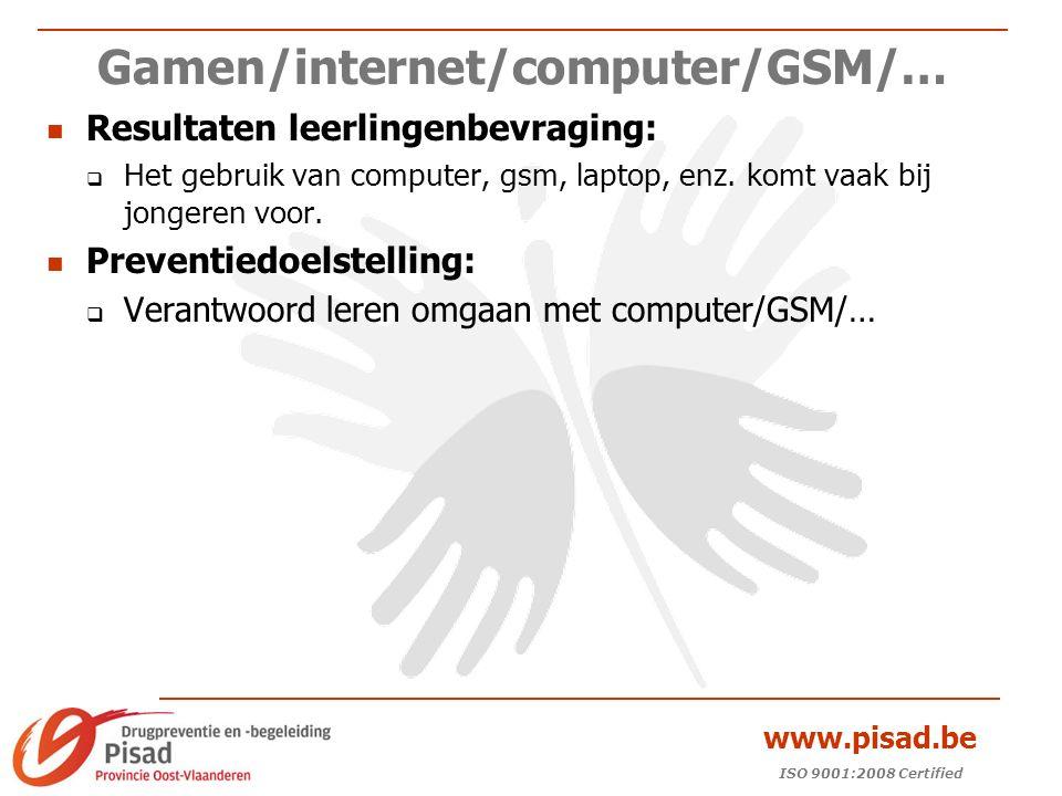 ISO 9001:2008 Certified www.pisad.be Gamen/internet/computer/GSM/… Resultaten leerlingenbevraging:  Het gebruik van computer, gsm, laptop, enz.