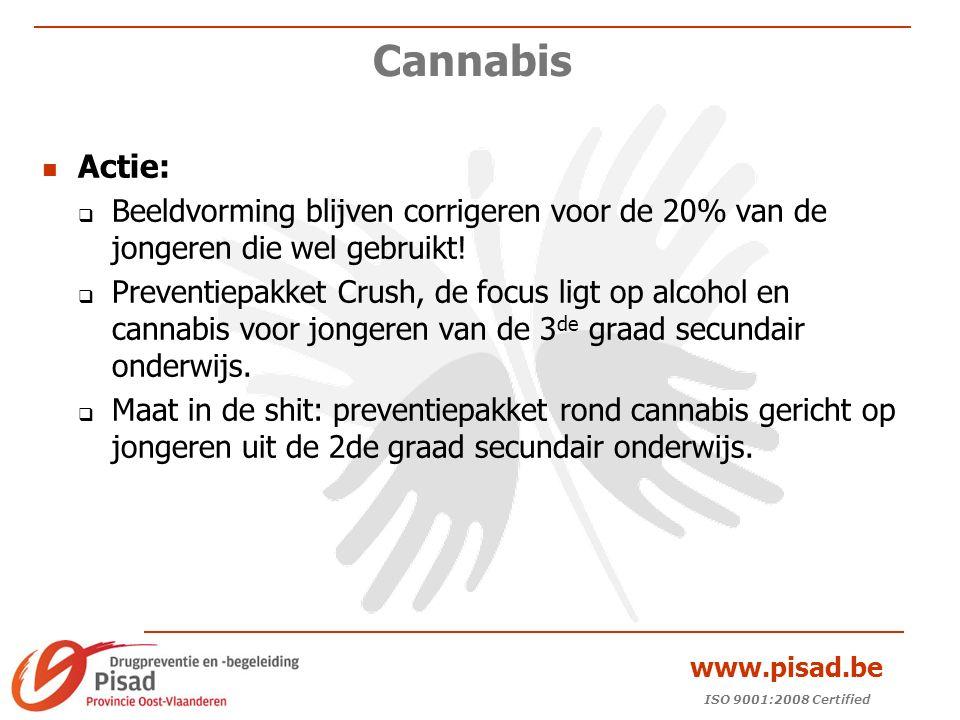 ISO 9001:2008 Certified www.pisad.be Cannabis Actie:  Beeldvorming blijven corrigeren voor de 20% van de jongeren die wel gebruikt.