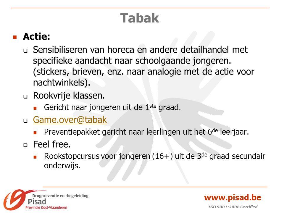 ISO 9001:2008 Certified www.pisad.be Tabak Actie:  Sensibiliseren van horeca en andere detailhandel met specifieke aandacht naar schoolgaande jongeren.