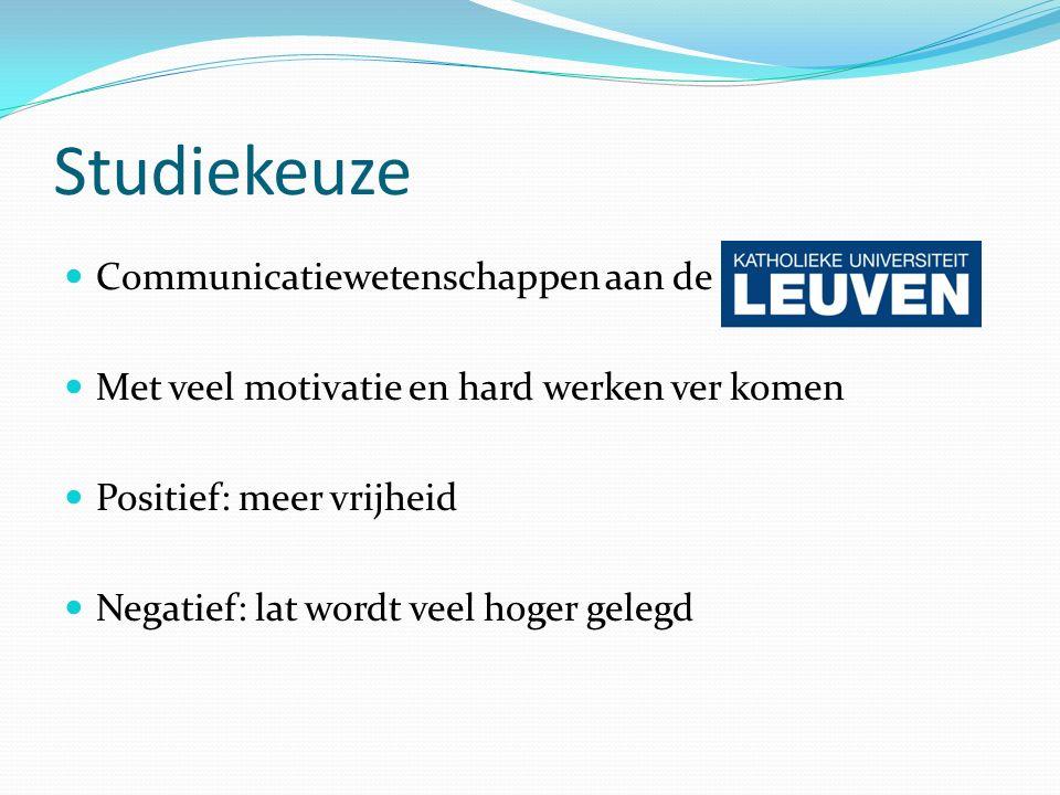Studiekeuze Communicatiewetenschappen aan de Met veel motivatie en hard werken ver komen Positief: meer vrijheid Negatief: lat wordt veel hoger gelegd