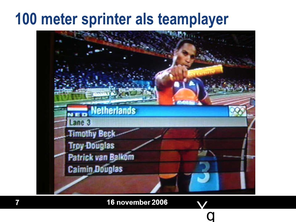 Y q q 16 november 2006 7 100 meter sprinter als teamplayer
