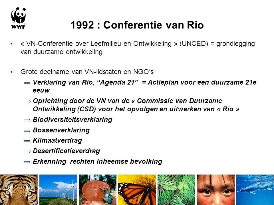 1992 : Conferentie van Rio « VN-Conferentie over Leefmilieu en Ontwikkeling » (UNCED) = grondlegging van duurzame ontwikkeling Grote deelname van VN-lidstaten en NGO's  Verklaring van Rio, Agenda 21 = Actieplan voor een duurzame 21e eeuw  Oprichting door de VN van de « Commissie van Duurzame Ontwikkeling (CSD) voor het opvolgen en uitwerken van « Rio »  Biodiversiteitsverklaring  Bossenverklaring  Klimaatverdrag  Desertificatieverdrag  Erkenning rechten inheemse bevolking