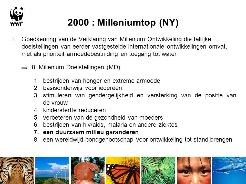 2000 : Milleniumtop (NY)  Goedkeuring van de Verklaring van Millenium Ontwikkeling die talrijke doelstellingen van eerder vastgestelde internationale ontwikkelingen omvat, met als prioriteit armoedebestrijding en toegang tot water  8 Millenium Doelstellingen (MD) 1.bestrijden van honger en extreme armoede 2.basisonderwijs voor iedereen 3.stimuleren van gendergelijkheid en versterking van de positie van de vrouw 4.kindersterfte reduceren 5.verbeteren van de gezondheid van moeders 6.bestrijden van hiv/aids, malaria en andere ziektes 7.een duurzaam milieu garanderen 8.een wereldwijd bondgenootschap voor ontwikkeling tot stand brengen